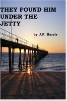 Cover for 'They Found Him Under The Jetty'