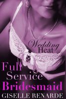 Cover for 'Wedding Heat: Full Service Bridesmaid'