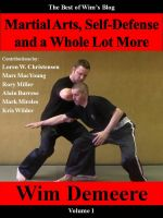 Cover for 'Martial Arts, Self-Defense and a Whole Lot More, Volume 1 (The Best of Wim's Blog)'