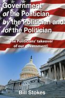 Cover for 'Government Of the Politician By the Politician For the Politician'