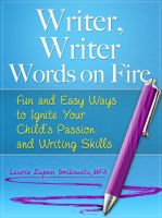 Cover for 'Writer, Writer, Words on Fire Fun and Easy Ways to Build Your Child's Passion and Skills for Writing'