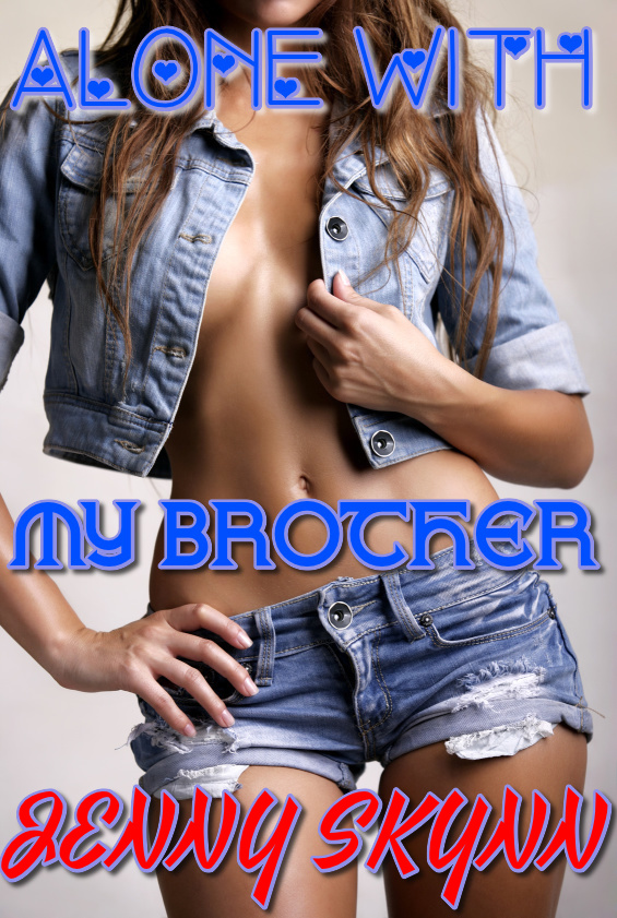 Jenny Skynn - Alone With My Brother (Taboo Teen Incest Erotica)