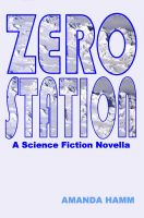 Cover for 'Zero Station: A Science Fiction Novella'
