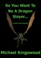 Cover for 'So You Want To Be A Dragon Slayer...'