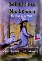 Cover for 'Belladonna Blackthorn - The Want-to-be-Witch by Anne Hogben & Chris Caput'