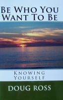 Cover for 'Be Who You Want To Be: Knowing Yourself'