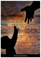 Cover for 'A Father's Love or the Lack Thereof'