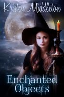 Kristen Middleton - Enchanted Objects (Witches Of Bayport Book Two)