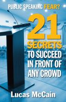 Cover for 'Public Speaking Fear? 21 Secrets To  Succeed In Front of Any Crowd'