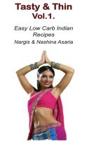 Cover for 'Tasty & Thin Volume 1: Low Carb Indian Food based on 4Hour Body'