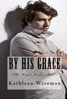 Cover for 'By His Grace (Book 1 The Morgan Brothers) (Christian Romance / Religious Romance)'
