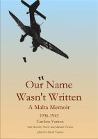 Cover for 'Our Name Wasn't Written - A Malta Memoir (1936-1943)'