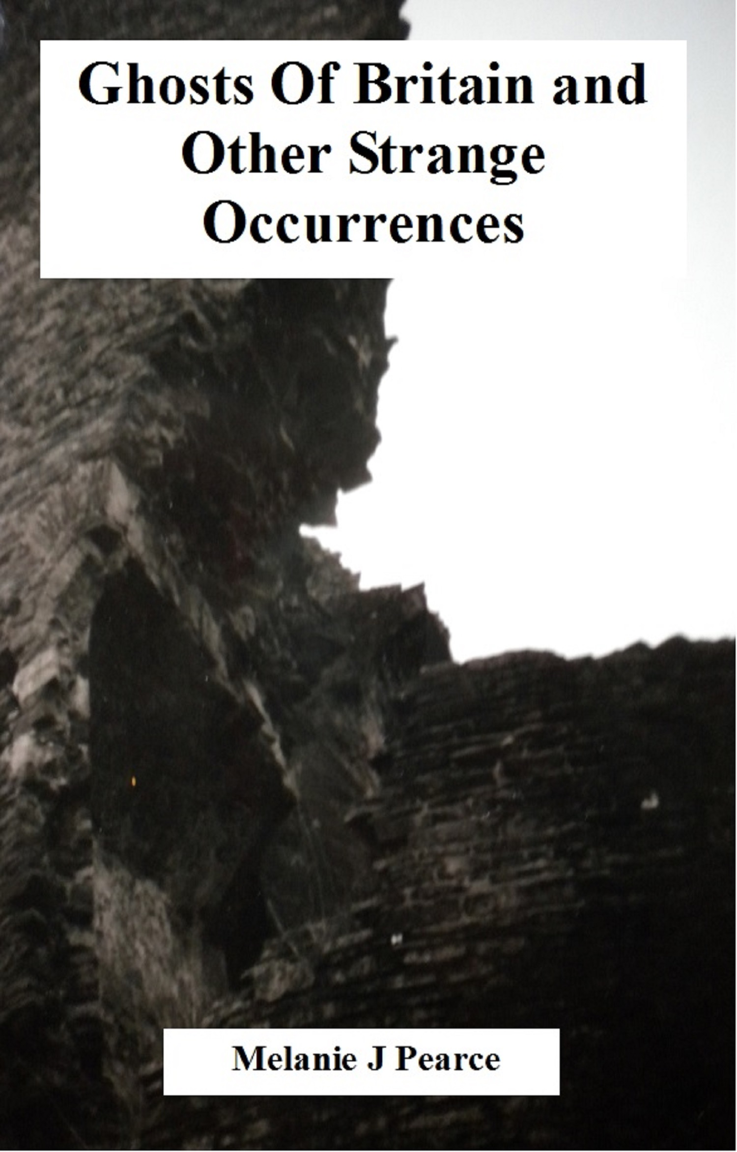 Melanie Pearce - Ghosts Of Britain and Other Strange Occurrences
