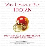 Cover for 'WHAT IT MEANS TO BE MEANS TO BE A TROJAN: PETE CARROLL AND SOUTHERN CALIFORNIA'S GREATEST PLAYERS'