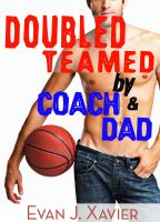 Evan J. Xavier - Doubled Teamed by Coach and Dad (Gay Erotic Stories #10)