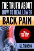 The Truth About How To Heal Lower Back Pain by GJ Thomson