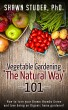 Vegetable Gardening The Natural Way - 101 by Shawn Studer
