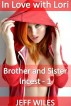 In Love with Lori – Brother and Sister Incest – Part 1 by Jeff Wiles