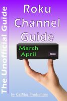Cover for 'The Unofficial Roku Channel Guide; Annotated - March - April 2013'