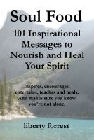 Cover for 'Soul Food:  101 Inspirational Messages To Nourish And Heal Your Spirit'