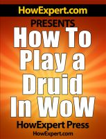 Cover for 'How To Play a Druid In WoW - Your Step-By-Step Guide To Playing Druids In World Of Warcraft'