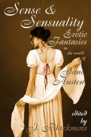 Cover for 'Sense and Sensuality: Erotic Fantasies in the World of Jane Austen'