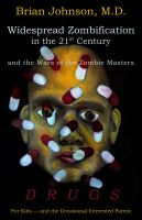 Cover for 'Widespread Zombification in the 21st Century and the Wars of the Zombie Masters: DRUGS: For Kids - and the Occasional Interested Parent'