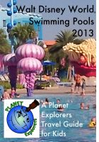 Cover for 'Walt Disney World Swimming Pools 2013: A Planet Explorers Travel Guide for Kids'