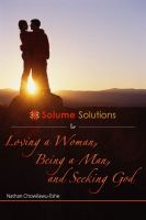 Cover for 'Solume Solutions for Loving A Woman, Being a Man, and Seeking God'