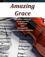 Cover for 'Amazing Grace Pure sheet music for string quartet traditional tune arranged by Lars Christian Lundholm'