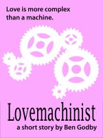 Cover for 'Lovemachinist: A Short Story'