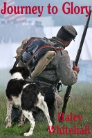 Haley Whitehall - Journey to Glory: A Story of a Civil War Soldier and His Dog