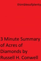 thimblesofplenty - 3 Minute Summary of Acres of Diamonds by Russell H. Conwell