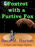 Cover for 'Foxtrot with a Furtive Fox: A Dance with Danger Mystery #3'