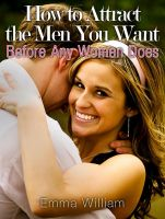Cover for 'How to Attract the Men You Want: Before Any Women Does'