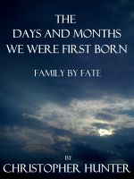 Cover for 'The Days and Months We Were First Born- Family By Fate'