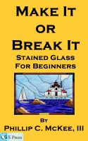 Cover for 'Make It Or Break It; Stained Glass For Beginners, 2nd Edition'