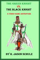 Cover for 'The Green Knight vs The Black Knight; A Video Game Adventure'