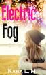 Electric Fog by Kara L. M.