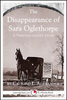 Cover for 'The Disappearance of Sara Oglethorpe: A Scary 15-Minute Ghost Story'