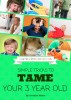 Simple Tricks to Tame Your 3 Year Old by Christine Martin