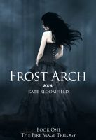 Cover for 'Frost Arch (Book 1: The Fire Mage Trilogy)'