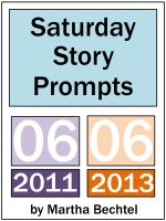 Cover for 'Saturday Story Prompts Collection : 2011.06 & 2013.06'