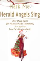 Cover for 'Hark The Herald Angels Sing Pure Sheet Music for Piano and Alto Saxophone, Arranged by Lars Christian Lundholm'