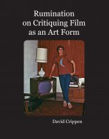 Cover for 'Rumination on Critiquing Film as an Art Form'