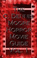 Cover for 'The C. Dennis Moore Horror Movie Guide, Vol. 1'