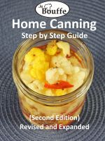 Cover for 'JeBouffe Home Canning Step by Step Guide (second edition) Revised and Expanded'