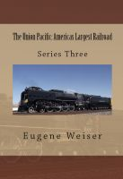 Cover for 'The Union Pacific: America's Largest Railroad'