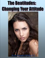 Cover for 'The Beatitudes: Changing Your Attitude'