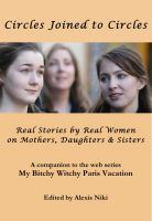 Cover for 'Circles Joined to Circles: Real Stories by Real Women on Mothers, Daughters & Sisters'
